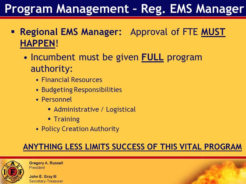 Gregory A. Russell President John E. Gray III Secretary-Treasurer Program Management – Reg. EMS Manager Regional EMS Manager: Approval of FTE MUST HAP