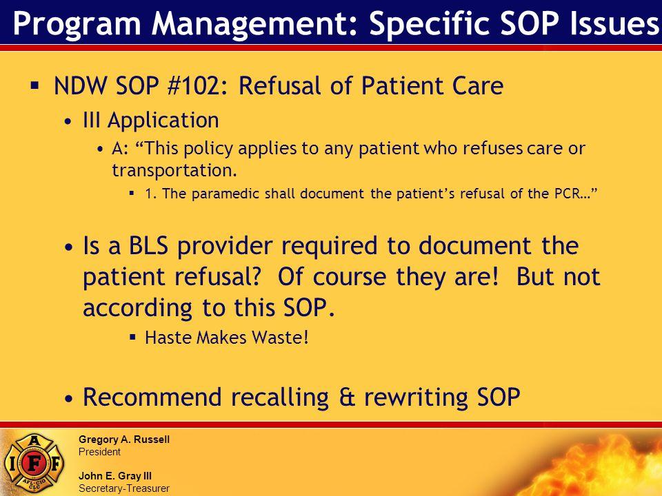 Gregory A. Russell President John E. Gray III Secretary-Treasurer Program Management: Specific SOP Issues NDW SOP #102: Refusal of Patient Care III Ap