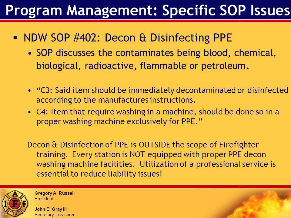 Gregory A. Russell President John E. Gray III Secretary-Treasurer Program Management: Specific SOP Issues NDW SOP #402: Decon & Disinfecting PPE SOP d