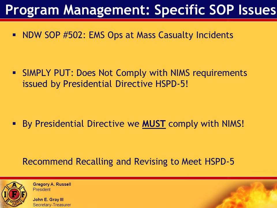 Gregory A. Russell President John E. Gray III Secretary-Treasurer Program Management: Specific SOP Issues NDW SOP #502: EMS Ops at Mass Casualty Incid