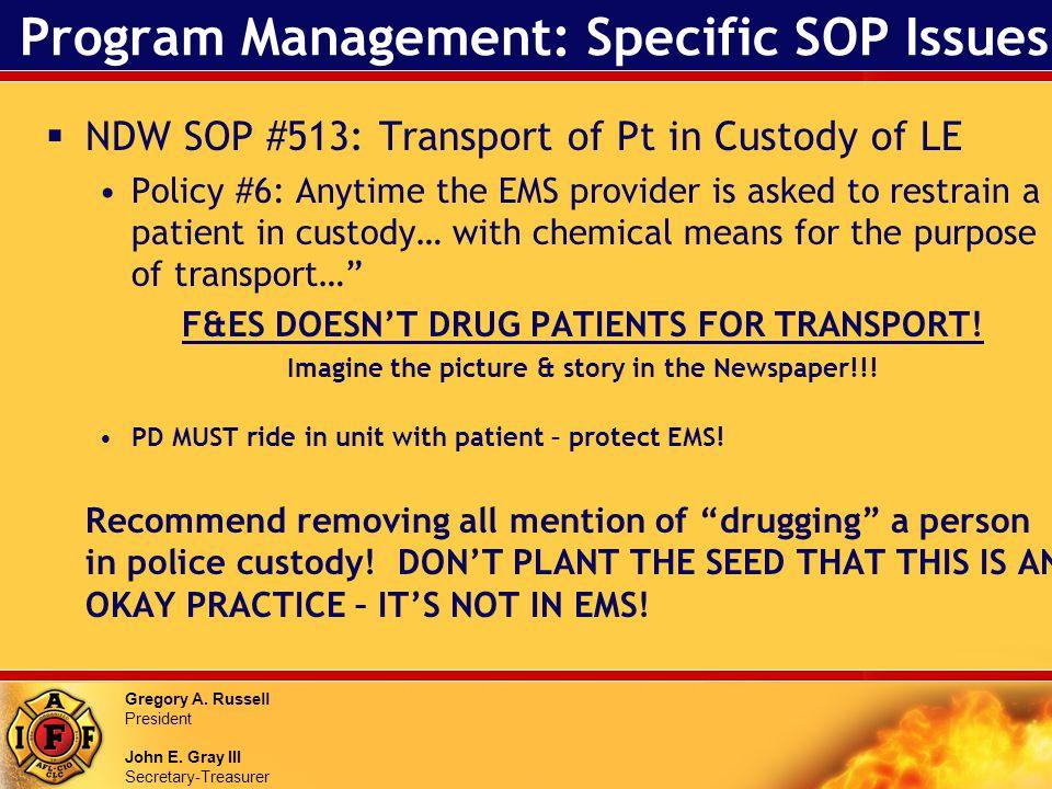 Gregory A. Russell President John E. Gray III Secretary-Treasurer Program Management: Specific SOP Issues NDW SOP #513: Transport of Pt in Custody of