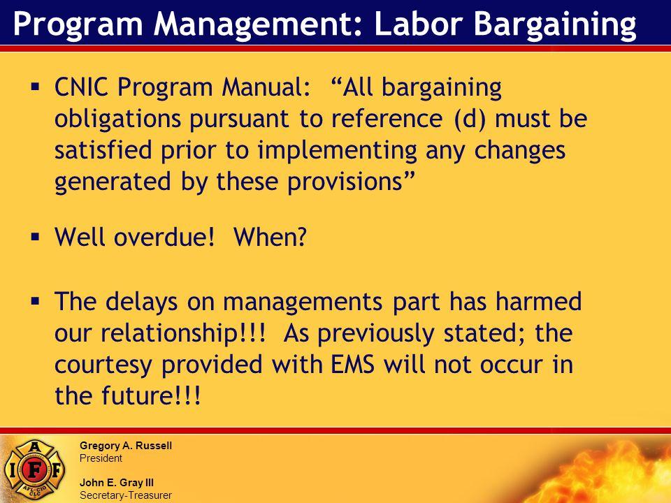 Gregory A. Russell President John E. Gray III Secretary-Treasurer Program Management: Labor Bargaining CNIC Program Manual: All bargaining obligations