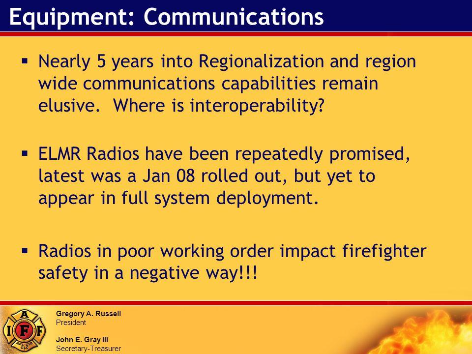 Gregory A. Russell President John E. Gray III Secretary-Treasurer Equipment: Communications Nearly 5 years into Regionalization and region wide commun