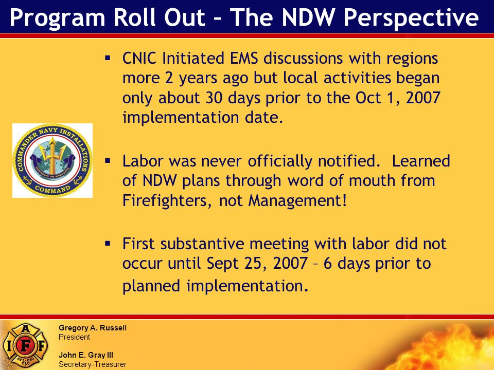 Gregory A. Russell President John E. Gray III Secretary-Treasurer Program Roll Out – The NDW Perspective CNIC Initiated EMS discussions with regions m