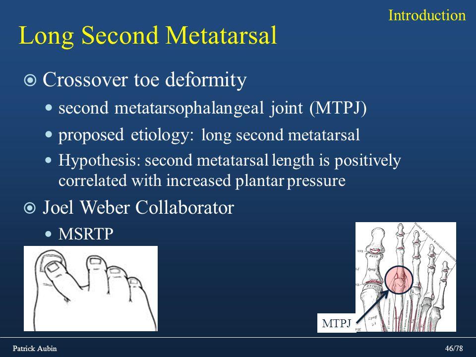 Patrick Aubin46/78 Long Second Metatarsal Crossover toe deformity second metatarsophalangeal joint (MTPJ) proposed etiology: long second metatarsal Hy