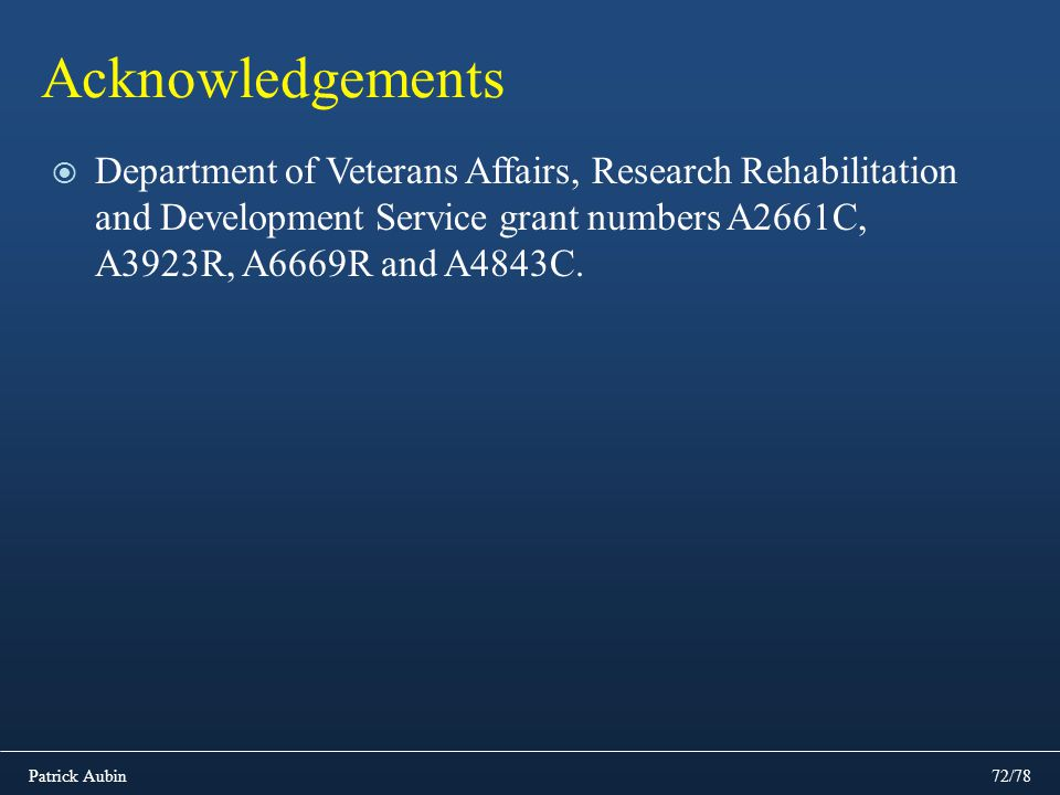 Patrick Aubin72/78 Acknowledgements Department of Veterans Affairs, Research Rehabilitation and Development Service grant numbers A2661C, A3923R, A666