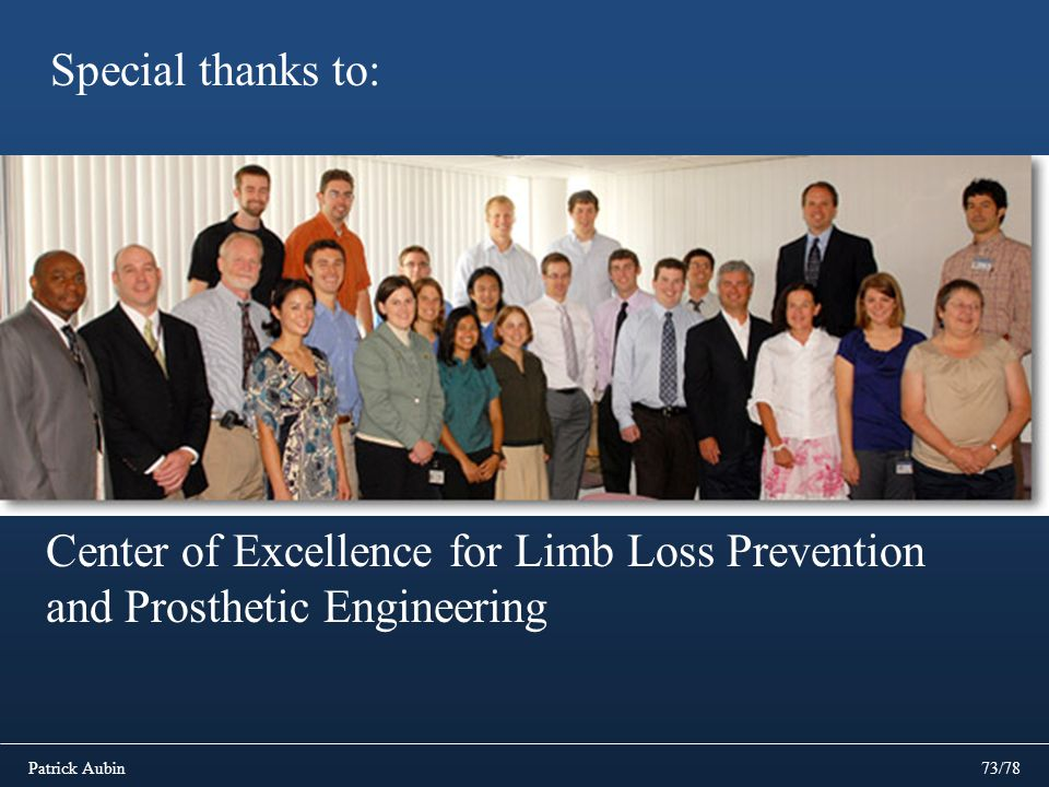 Patrick Aubin73/78 Special thanks to: Center of Excellence for Limb Loss Prevention and Prosthetic Engineering