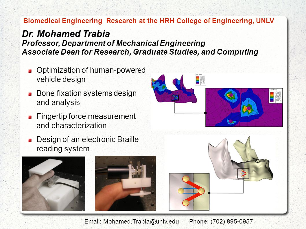 Dr. Mohamed Trabia Professor, Department of Mechanical Engineering Associate Dean for Research, Graduate Studies, and Computing Email: Mohamed.Trabia@
