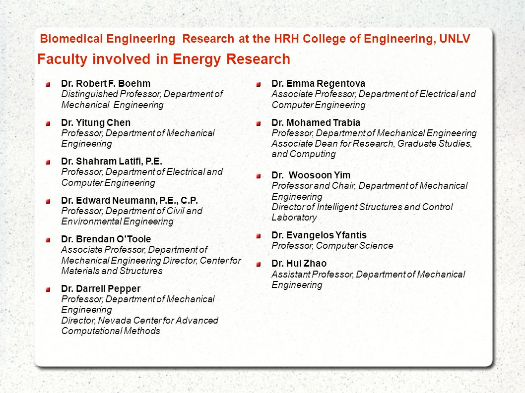 Faculty involved in Energy Research Dr. Robert F. Boehm Distinguished Professor, Department of Mechanical Engineering Dr. Yitung Chen Professor, Depar
