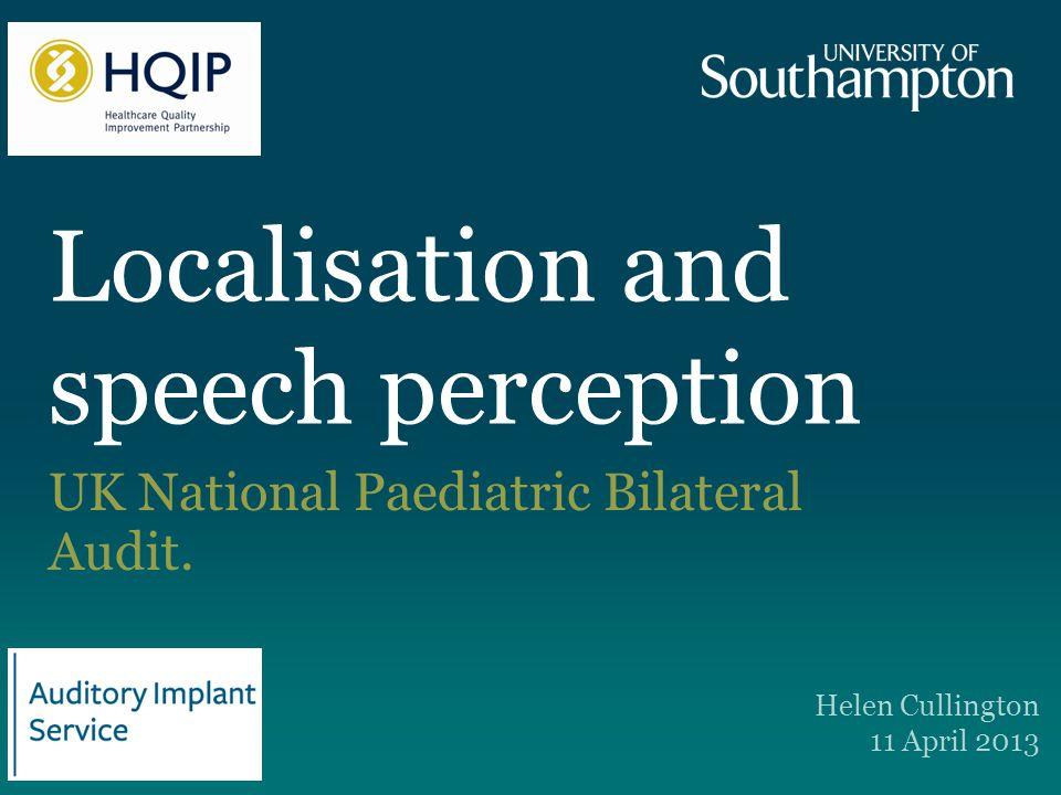 Localisation and speech perception UK National Paediatric Bilateral Audit.