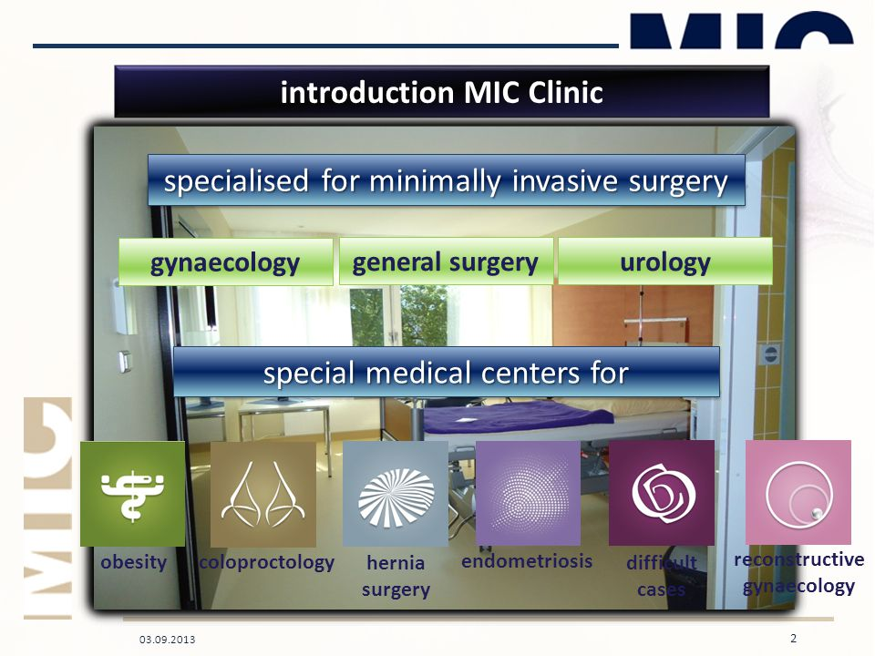 03.09.2013 2 introduction MIC Clinic general surgery gynaecology urology special medical centers for obesity coloproctology hernia surgery endometriosis specialised for minimally invasive surgery difficult cases reconstructive gynaecology