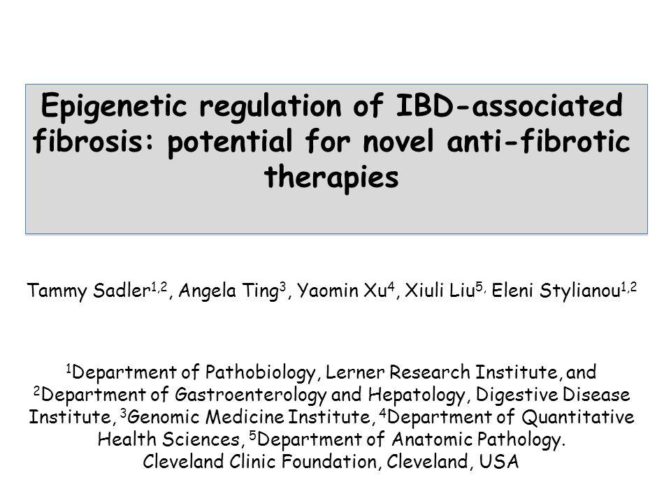 Epigenetic regulation of IBD-associated fibrosis: potential for novel anti-fibrotic therapies Tammy Sadler 1,2, Angela Ting 3, Yaomin Xu 4, Xiuli Liu
