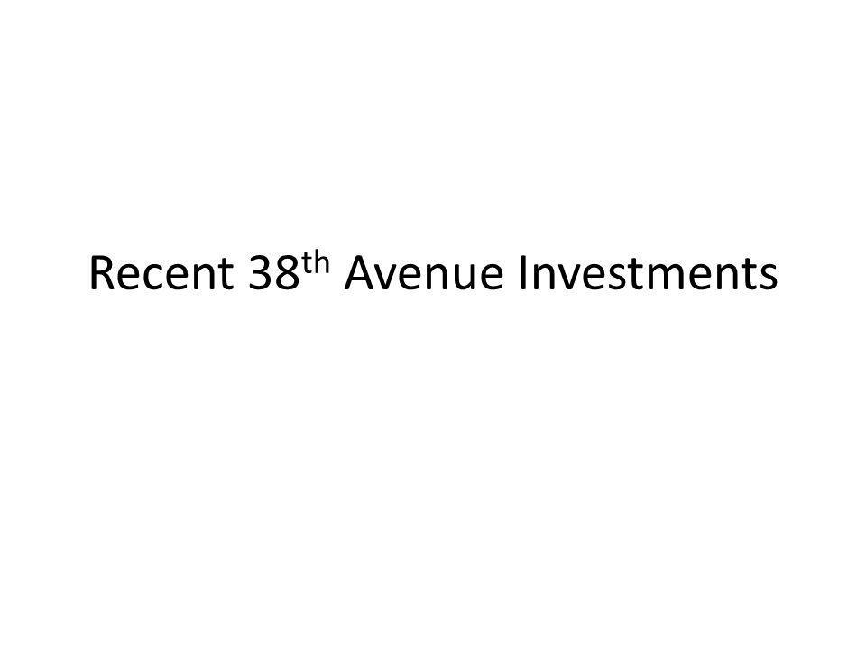 Recent 38 th Avenue Investments