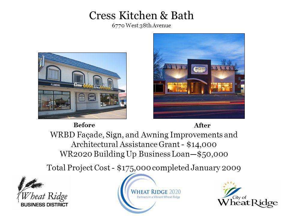 Cress Kitchen & Bath 6770 West 38th Avenue Before After WRBD Façade, Sign, and Awning Improvements and Architectural Assistance Grant - $14,000 WR2020 Building Up Business Loan$50,000 Total Project Cost - $175,000 completed January 2009