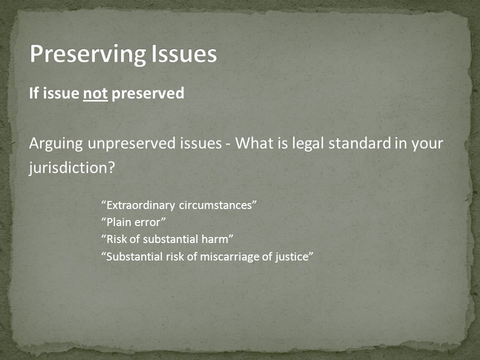 If issue not preserved Arguing unpreserved issues - What is legal standard in your jurisdiction.