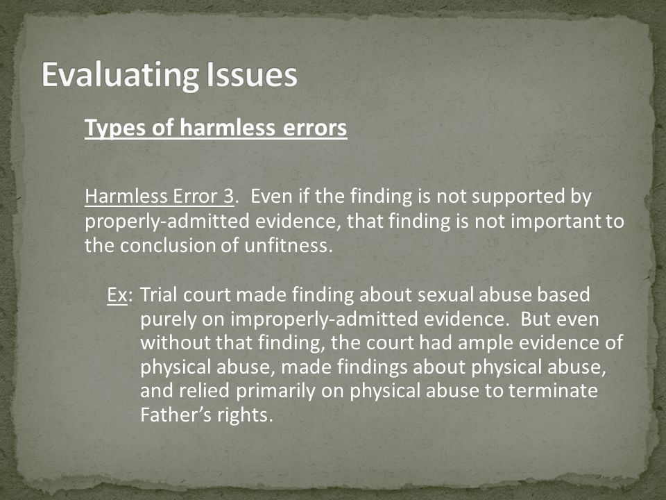 Types of harmless errors Harmless Error 3. Even if the finding is not supported by properly-admitted evidence, that finding is not important to the co
