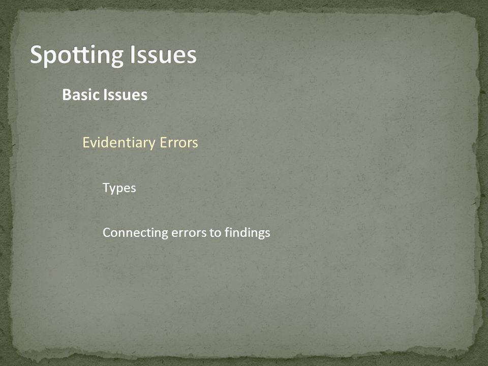 Basic Issues Evidentiary Errors Types Connecting errors to findings