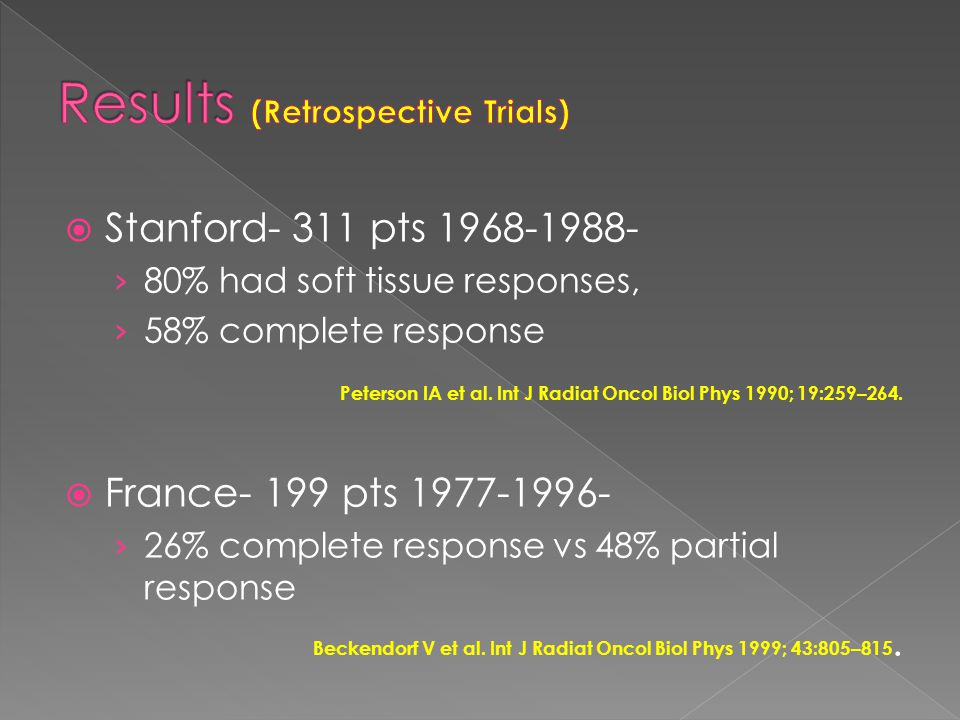 Stanford- 311 pts 1968-1988- 80% had soft tissue responses, 58% complete response Peterson IA et al.