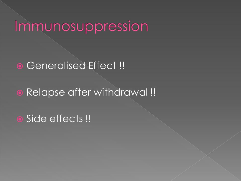 Generalised Effect !! Relapse after withdrawal !! Side effects !!