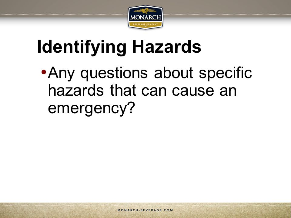 Identifying Hazards Any questions about specific hazards that can cause an emergency?