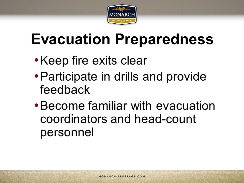 Evacuation Preparedness Keep fire exits clear Participate in drills and provide feedback Become familiar with evacuation coordinators and head-count personnel