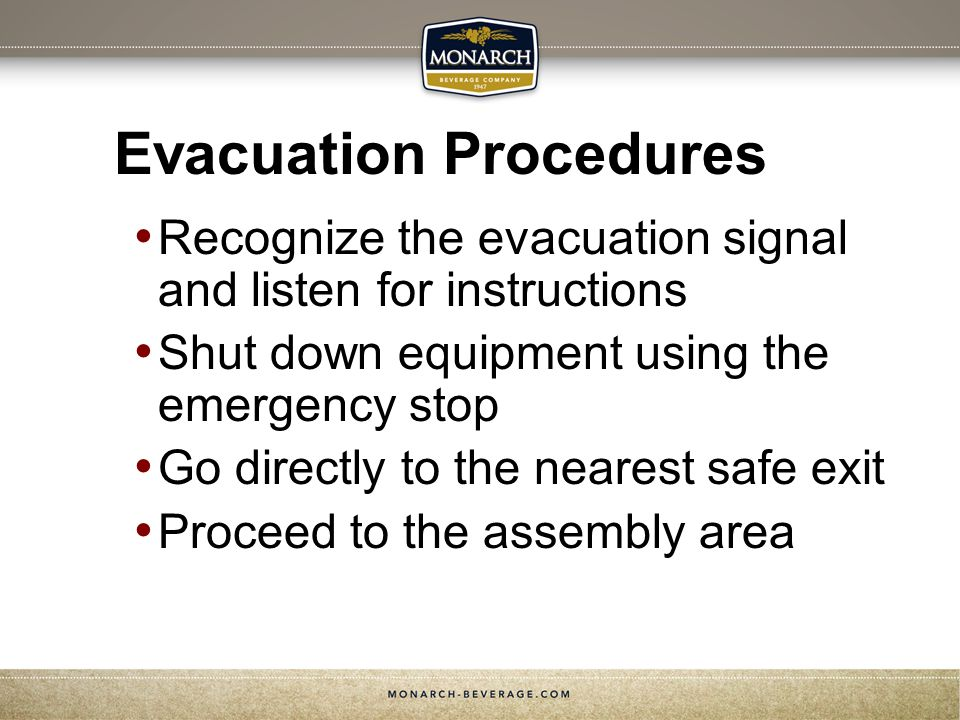 Evacuation Procedures Recognize the evacuation signal and listen for instructions Shut down equipment using the emergency stop Go directly to the nearest safe exit Proceed to the assembly area