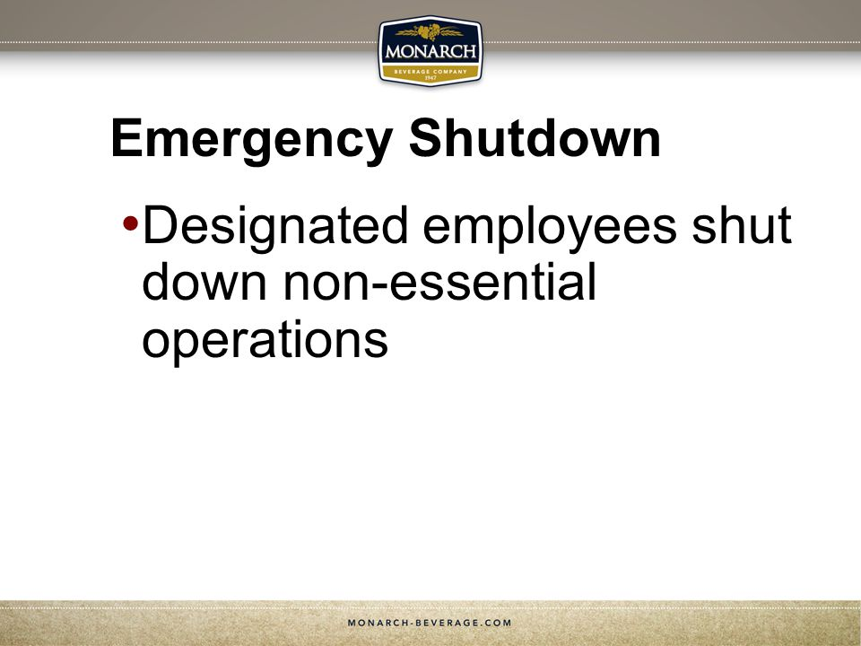 Emergency Shutdown Designated employees shut down non-essential operations