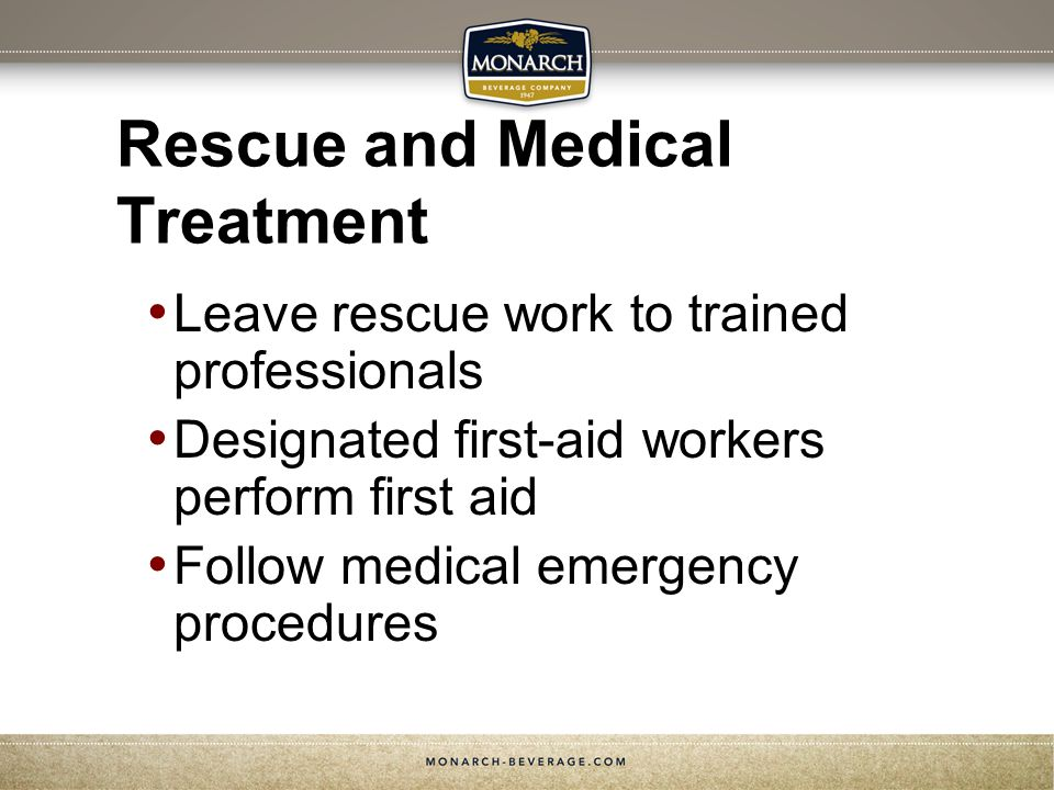 Rescue and Medical Treatment Leave rescue work to trained professionals Designated first-aid workers perform first aid Follow medical emergency procedures