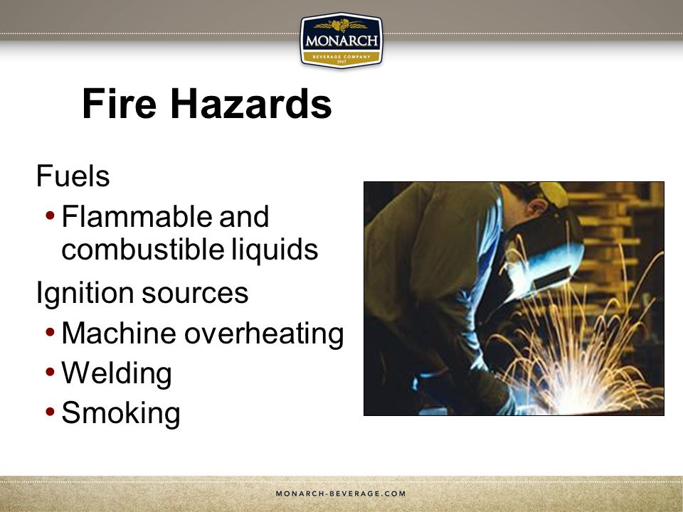 Fire Hazards Fuels Flammable and combustible liquids Ignition sources Machine overheating Welding Smoking
