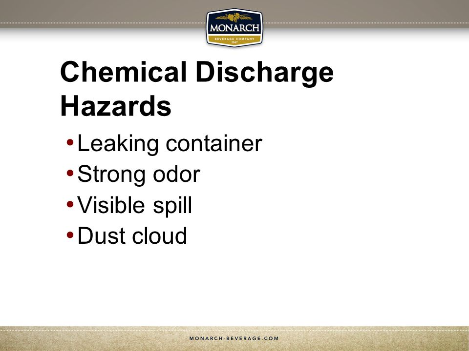 Chemical Discharge Hazards Leaking container Strong odor Visible spill Dust cloud