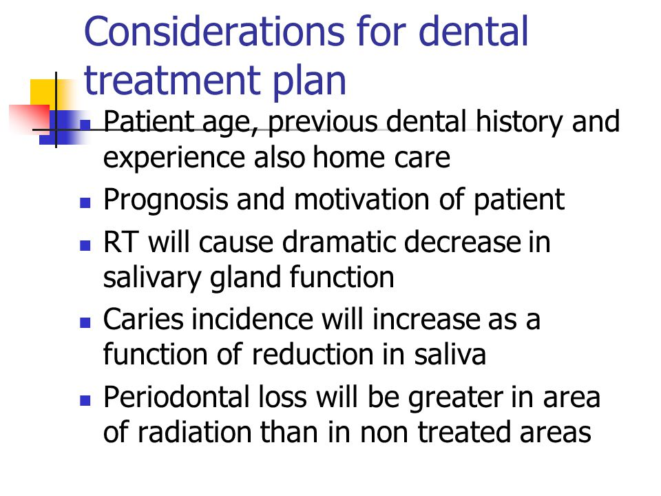 Considerations for dental treatment plan Patient age, previous dental history and experience also home care Prognosis and motivation of patient RT wil