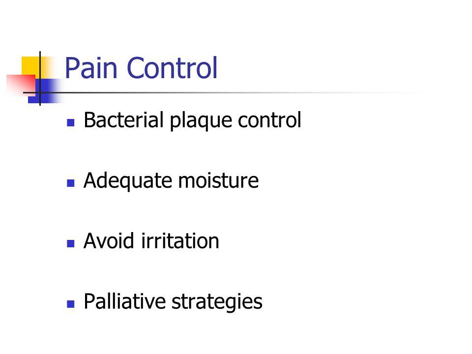 Pain Control Bacterial plaque control Adequate moisture Avoid irritation Palliative strategies