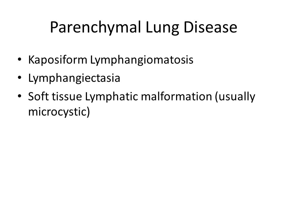 Parenchymal Lung Disease Kaposiform Lymphangiomatosis Lymphangiectasia Soft tissue Lymphatic malformation (usually microcystic)