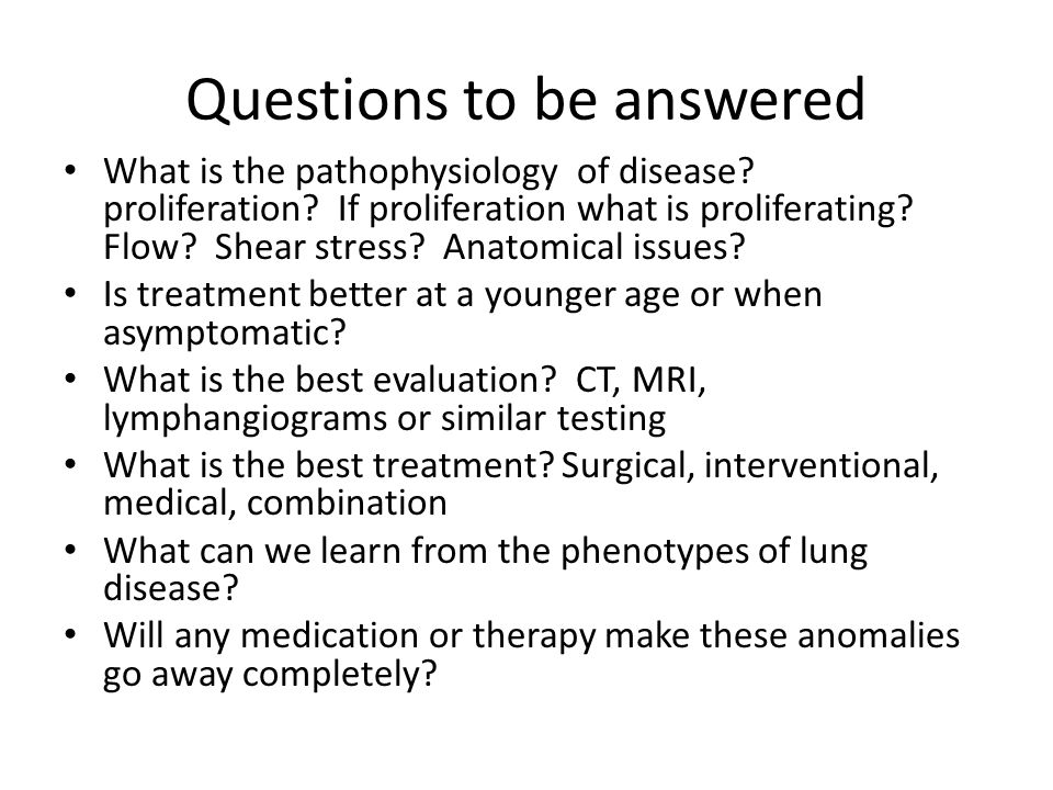 Questions to be answered What is the pathophysiology of disease.
