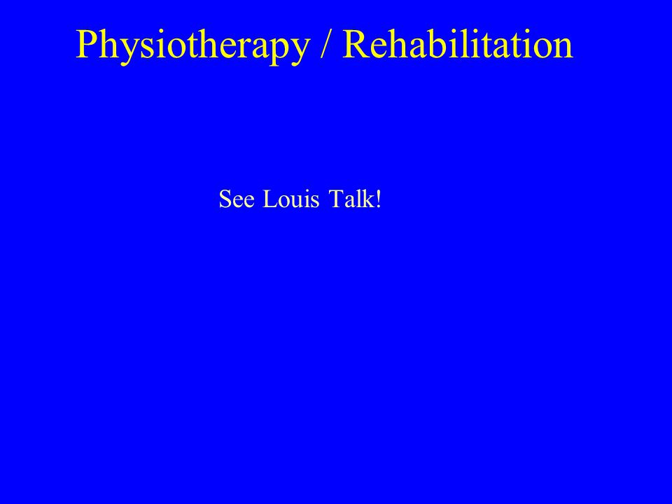 Physiotherapy / Rehabilitation See Louis Talk!