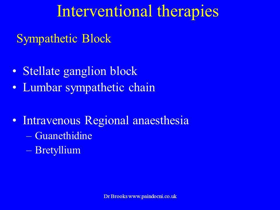 Interventional therapies Stellate ganglion block Lumbar sympathetic chain Intravenous Regional anaesthesia –Guanethidine –Bretyllium Sympathetic Block Dr Brooks www.paindocni.co.uk