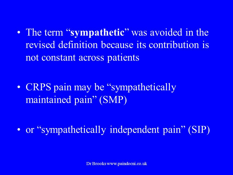 The term sympathetic was avoided in the revised definition because its contribution is not constant across patients CRPS pain may be sympathetically m