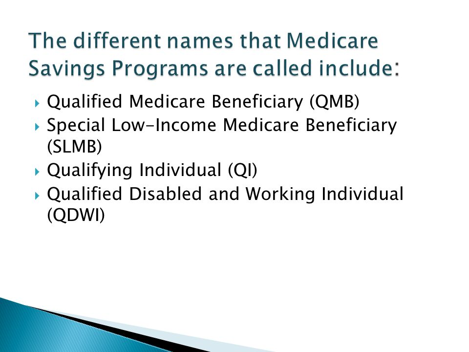Qualified Medicare Beneficiary (QMB) Special Low-Income Medicare Beneficiary (SLMB) Qualifying Individual (QI) Qualified Disabled and Working Individu
