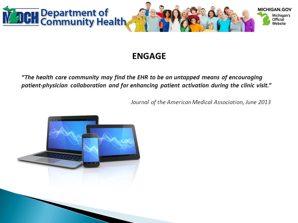 ENGAGE The health care community may find the EHR to be an untapped means of encouraging patient-physician collaboration and for enhancing patient activation during the clinic visit.