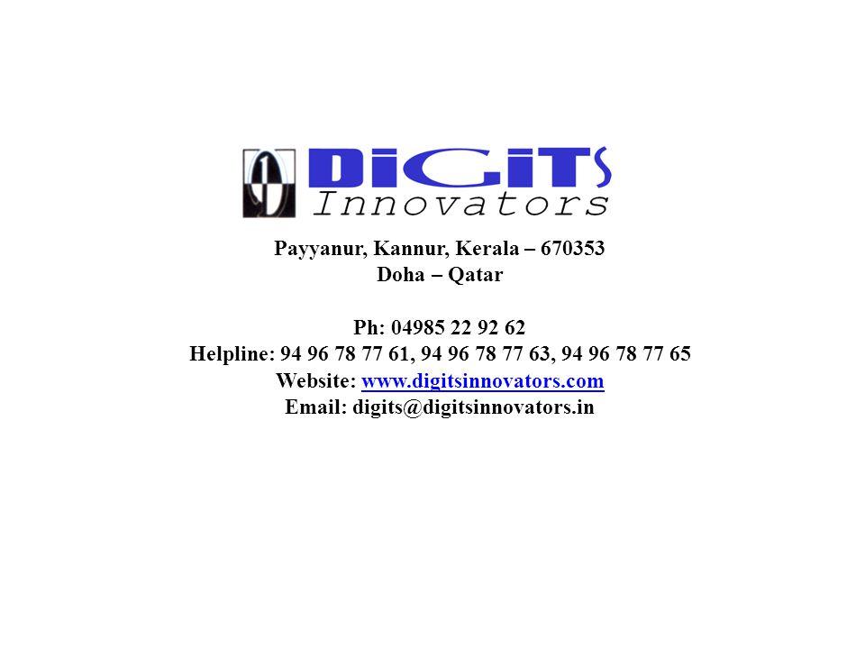 Payyanur, Kannur, Kerala – 670353 Doha – Qatar Ph: 04985 22 92 62 Helpline: 94 96 78 77 61, 94 96 78 77 63, 94 96 78 77 65 Website: www.digitsinnovators.comwww.digitsinnovators.com Email: digits@digitsinnovators.in