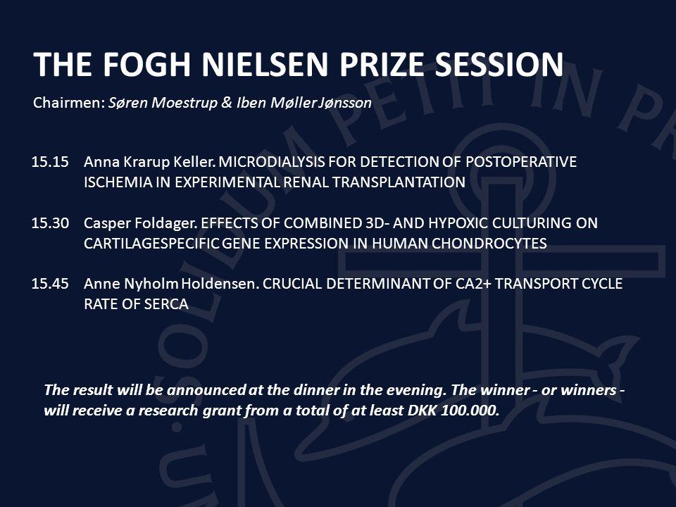 THE FOGH NIELSEN PRIZE SESSION Chairmen: Søren Moestrup & Iben Møller Jønsson 15.15Anna Krarup Keller.