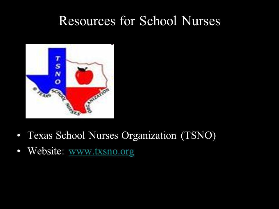 Resources for School Nurses Texas School Nurses Organization (TSNO) Website: www.txsno.orgwww.txsno.org