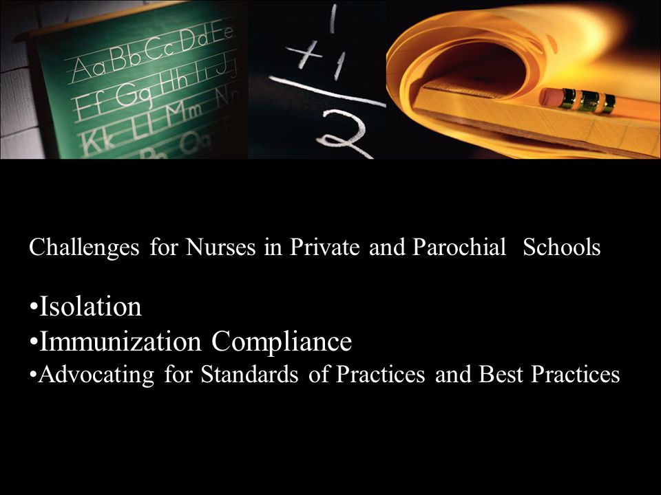 Challenges for Nurses in Private and Parochial Schools Isolation Immunization Compliance Advocating for Standards of Practices and Best Practices