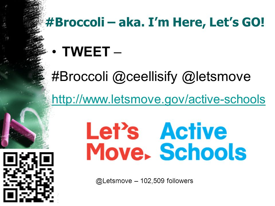 #Broccoli – aka. Im Here, Lets GO! TWEET – #Broccoli @ceellisify @letsmove http://www.letsmove.gov/active-schools @Letsmove – 102,509 followers