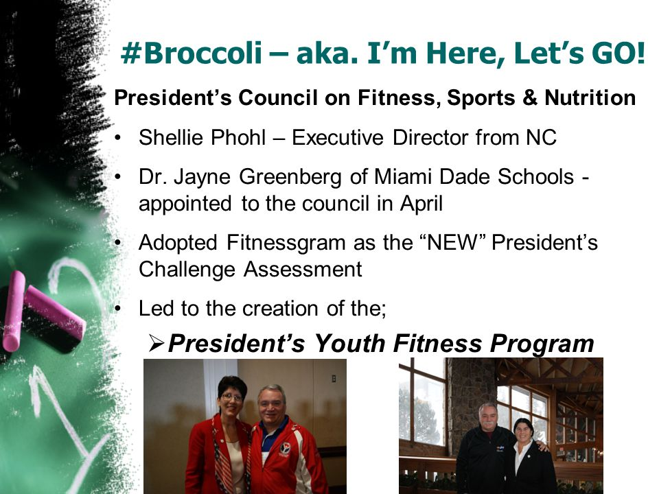 #Broccoli – aka. Im Here, Lets GO! Presidents Council on Fitness, Sports & Nutrition Shellie Phohl – Executive Director from NC Dr. Jayne Greenberg of