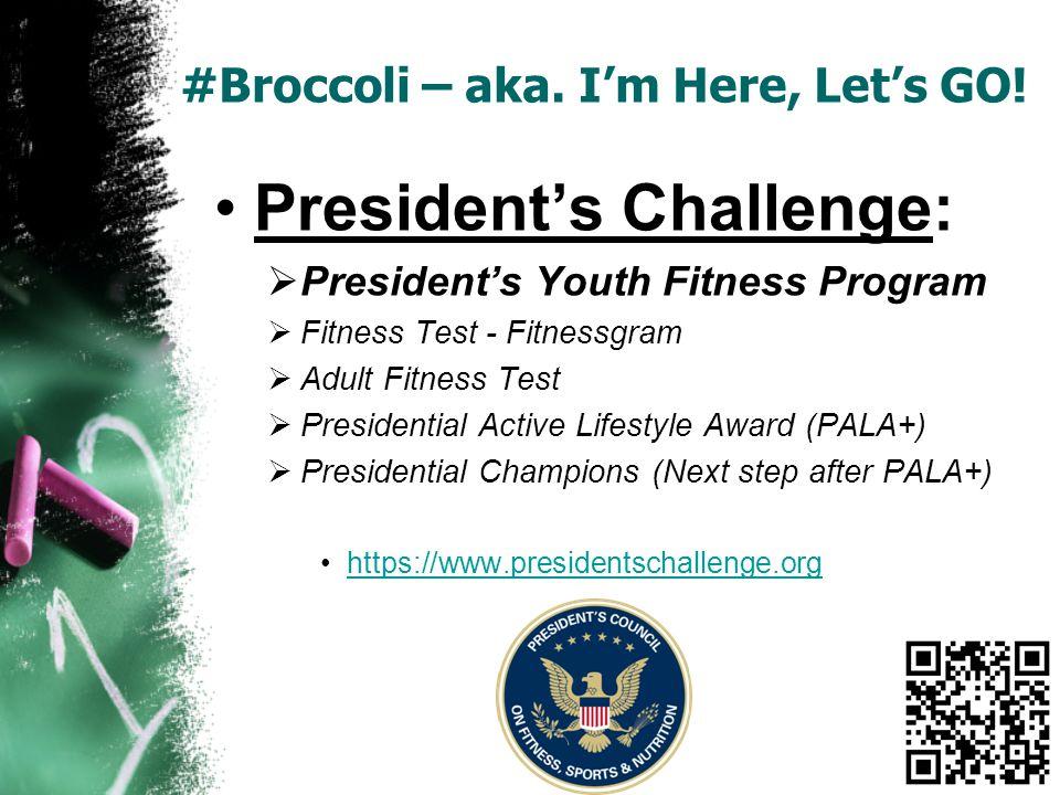 #Broccoli – aka. Im Here, Lets GO! Presidents Challenge: Presidents Youth Fitness Program Fitness Test - Fitnessgram Adult Fitness Test Presidential A