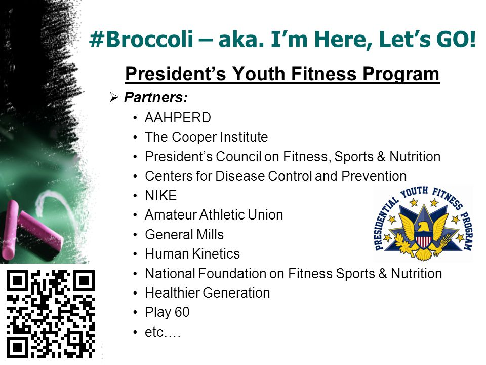 #Broccoli – aka. Im Here, Lets GO! Presidents Youth Fitness Program Partners: AAHPERD The Cooper Institute Presidents Council on Fitness, Sports & Nut
