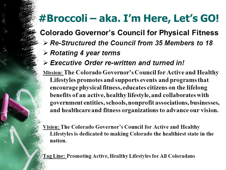 #Broccoli – aka. Im Here, Lets GO! Colorado Governors Council for Physical Fitness Re-Structured the Council from 35 Members to 18 Rotating 4 year ter
