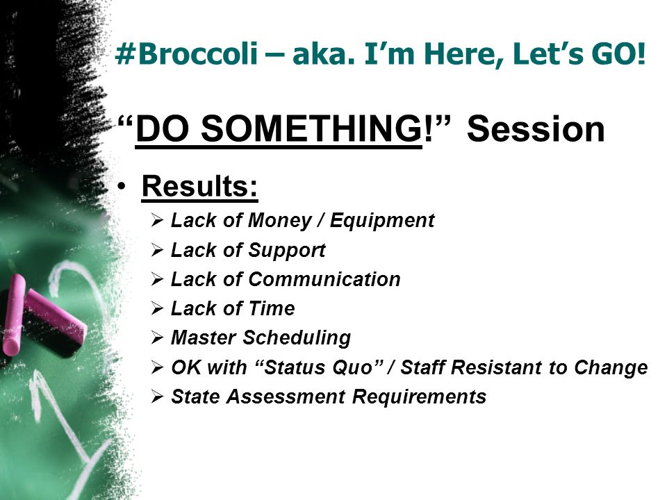 #Broccoli – aka. Im Here, Lets GO! DO SOMETHING! Session Results: Lack of Money / Equipment Lack of Support Lack of Communication Lack of Time Master