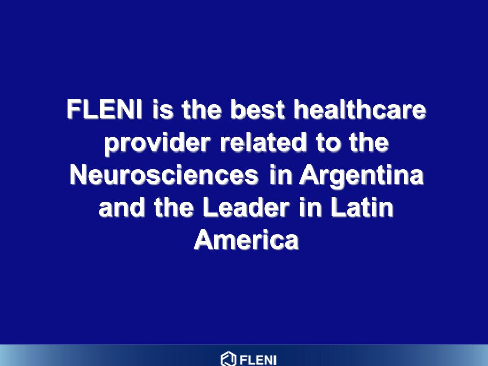 FLENI is the best healthcare provider related to the Neurosciences in Argentina and the Leader in Latin America